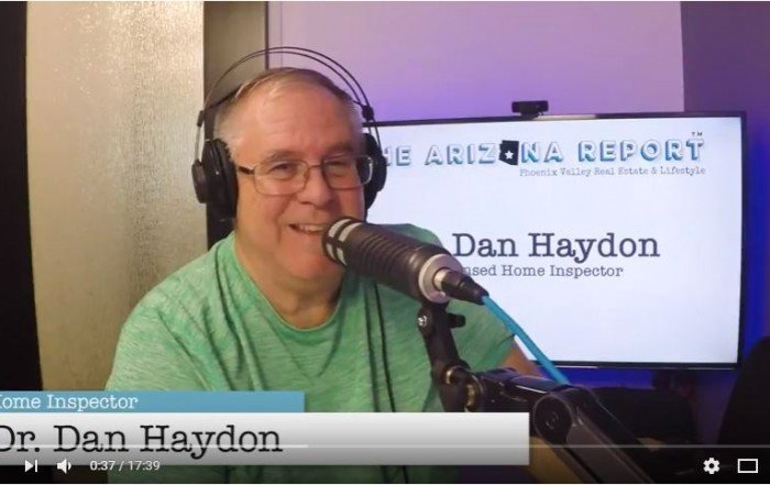 Phoenix home inspector inspection company Dr Dan Haydon The Arizona Report podcast blog