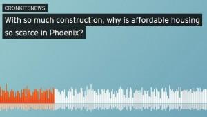 Arizona Phoenix affordable housing podcast Cronkite News KJZZ real estate
