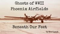 Phoenix WW2 airfields B-17 bomber training abandoned ghosts