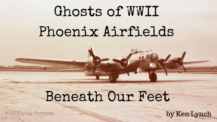 Phoenix WW2 airfields B-17 bomber training abandoned ghosts